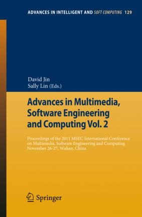 Advances in Multimedia, Software Engineering and Computing Vol.2: Proceedings of the 2011 MESC International Conference on Multimedia, Software Engineering, November 26-27, Wuhan, China