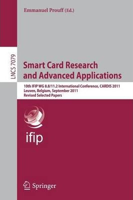 Smart Card Research and Advanced Applications: 10th IFIP WG 8.8/11.2 International Conference, CARDIS 2011, Leuven, Belgium, September 14-16, 2011, Revised Selected Papers