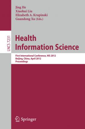 Health Information Science  First International Conference, HIS 2012, Beijing, China, April 8-10, 2012. Proceedings