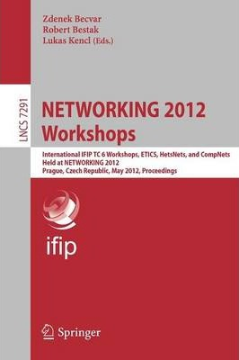 NETWORKING 2012 Workshops: International IFIP TC 6 Workshops, ETICS, HetsNets, and CompNets, Held at NETWORKING 2012, Prague, Czech Republic, May 25, 2012, Proceedings