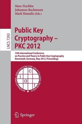 Public Key Cryptography -- PKC 2012  15th International Conference on Practice and Theory in Public Key Cryptography, Darmstadt, Germany, May 21-23, 2012, Proceedings