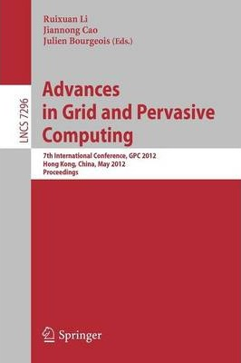 Advances in Grid and Pervasive Computing: 7th International Conference, GPC 2012, Hong Kong, China, May 11-13, 2012, Proceedings