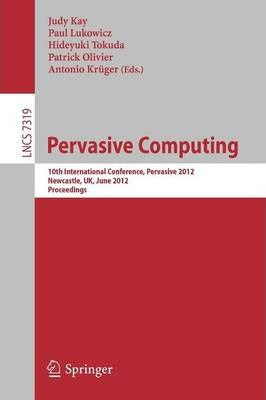 Pervasive Computing : 10th International Conference, Pervasive 2012, Newcastle, UK, June 18-22, 2012. Proceedings