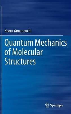 Quantum Mechanics of Molecular Structures