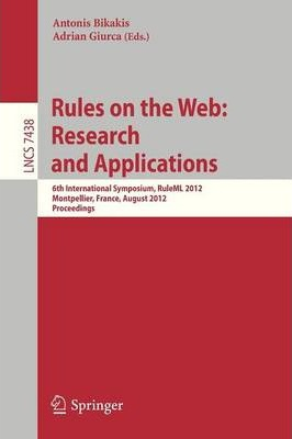 Rules on the Web Research and Applications  6th International Symposium, RuleML 2012, Montpellier, France, August 27-29, 2012. Proceedings
