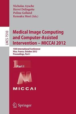 Medical Image Computing and Computer-Assisted Intervention -- MICCAI 2012  15th International Conference, Nice, France, October 1-5, 2012, Proceedings, Part I