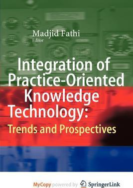 Integration of Practice-Oriented Knowledge Technology