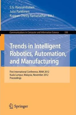 Trends in Intelligent Robotics, Automation, and Manufacturing: First International Conference, IRAM 2012, Kuala Lumpur, Malaysia, November 28-30, 2012, Proceedings