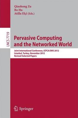 Pervasive Computing and the Networked World: Joint International Conference, ICPCA-SWS 2012, Istanbul, Turkey, November 28-30, 2012, Revised Selected Papers