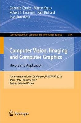 Computer Vision, Imaging and Computer Graphics - Theory and Applications: International Joint Conference, VISIGRAPP 2012, Rome, Italy, February 24-26, 2012. Revised Selected Papers