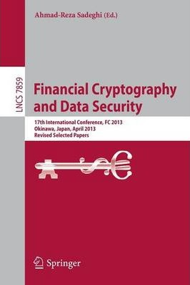 Financial Cryptography and Data Security: 17th International Conference, FC 2013, Okinawa, Japan, April 1-5, 2013, Revised Selected Papers
