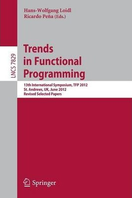 Trends in Functional Programming  13th International Symposium, TFP 2012, St Andrews, UK, June 12-14, 2012, Revised Selected Papers
