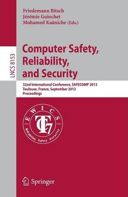 Computer Safety, Reliability, and Security: 32nd International Conference, SAFECOMP 2013, Toulouse, France, September 14-27, 2013, Proceedings