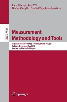 Measurement Methodology and Tools: First European Workshop, FP7 FIRE/EULER Project, May 9, 2012, Aalborg, Denmark, Invited Papers