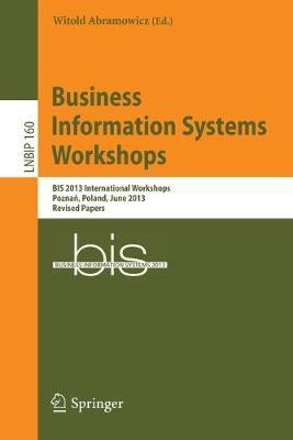 Business Information Systems Workshops: BIS 2013 International Workshops, Poznan, Poland, June 19-20, 2013, Revised Papers