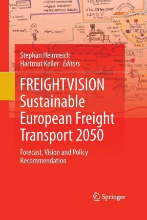 FREIGHTVISION - Sustainable European Freight Transport 2050: Forecast, Vision and Policy Recommendation