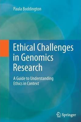 Ethical Challenges in Genomics Research: A Guide to Understanding Ethics in Context