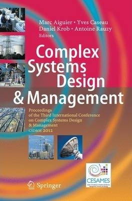 Complex Systems Design & Management: Proceedings of the Third International Conference on Complex Systems Design & Management CSD&M 2012