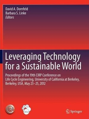 Leveraging Technology for a Sustainable World: Proceedings of the 19th CIRP Conference on Life Cycle Engineering, University of California at Berkeley, Berkeley, USA, May 23 - 25, 2012