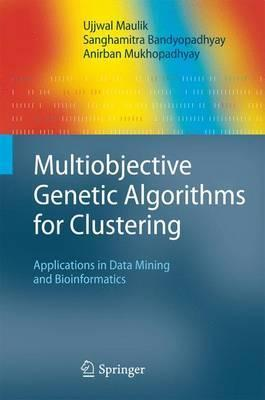 Multiobjective Genetic Algorithms for Clustering : Applications in Data Mining and Bioinformatics
