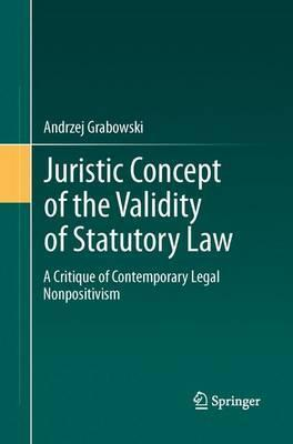 Juristic Concept of the Validity of Statutory Law  A Critique of Contemporary Legal Nonpositivism
