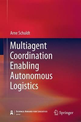 Multiagent Coordination Enabling Autonomous Logistics