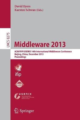 Middleware 2013: ACM/IFIP/USENIX 14th International Middleware Conference, Beijing, China, December 9-13, 2013, Proceedings