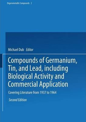 Compounds of Germanium, Tin, and Lead, including Biological Activity and Commercial Application  Covering the Literature from 1937 to 1964