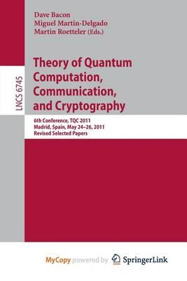 Theory of Quantum Computation, Communication, and Cryptography  6th Conference, Tqc 2011, Madrid, Spain, May 24-26, 2011, Revised Selected Papers