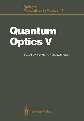 Quantum Optics: V: Proceedings of the Fifth International Symposium Rotorua, New Zealand, February 13-17, 1989