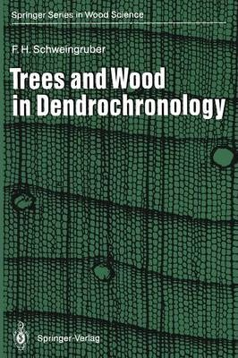 Trees and Wood in Dendrochronology: Morphological, Anatomical, and Tree-Ring Analytical Characteristics of Trees Frequently Used in Dendrochronology