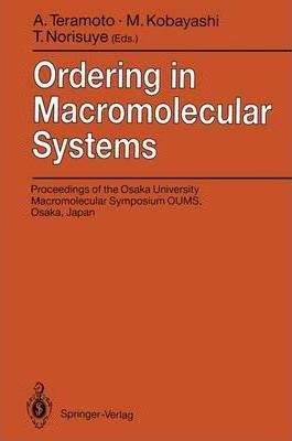 Ordering in Macromolecular Systems: Proceedings of the OUMS'93 Toyonaka, Osaka, Japan, 3-6 June 1993
