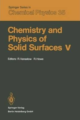 Chemistry and Physics of Solid Surfaces V