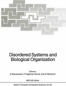 Disordered Systems and Biological Organization: Proceedings of the NATO Advanced Research Workshop on Disordered Systems and Biological Organization held at Les Houches, February 25 - March 8, 1985
