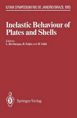 Inelastic Behaviour of Plates and Shells: IUTAM Symposium, Rio de Janeiro, Brazil August 5-9, 1985