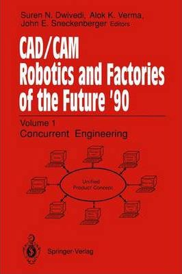 CAD/CAM Robotics and Factories of the Future '90: Volume 1: Concurrent Engineering 5th International Conference on CAD/CAM, Robotics, and Factories of the Future (CARS and FOF'90 Proceedings International Society for Productivity Enhancement