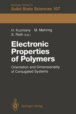 Electronic Properties of Polymers: Orientation and Dimensionality of Conjugated Systems Proceedings of the International Winter School, Kirchberg, (Tyrol) Austria, March 9-16, 1991