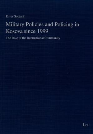 Military Policies and Policing in Kosova Since 1999