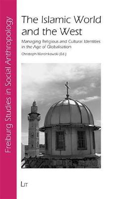 The Islamic World and the West  Managing Religious and Cultural Identities in the Age of Globalisation