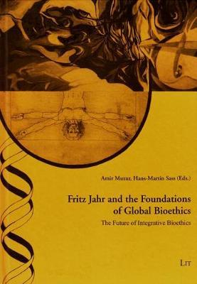 Fritz Jahr and the Foundations of Global Bioethics