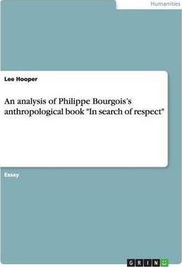 An Analysis of Philippe Bourgois's Anthropological Book in Search of Respect
