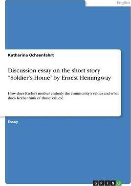 Essays About High School Discussion Essay On The Short Story Soldiers Home By Ernest Hemingway How To Write A Thesis For A Narrative Essay also Good Thesis Statement Examples For Essays Discussion Essay On The Short Story Soldiers Home By Ernest  The Importance Of English Essay