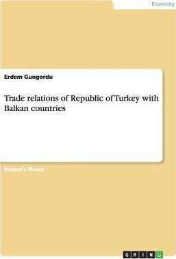 Trade Relations of Republic of Turkey with Balkan Countries