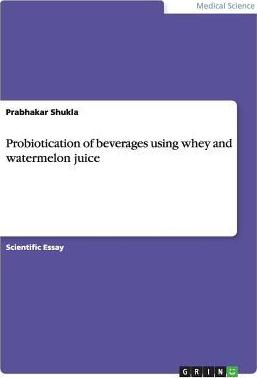 Probiotication of Beverages Using Whey and Watermelon Juice