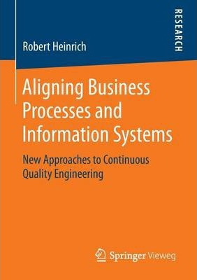 Aligning Business Processes and Information Systems: New Approaches to Continuous Quality Engineering