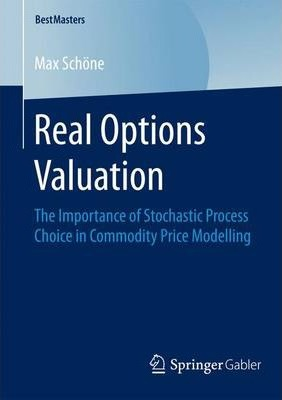 Real Options Valuation  The Importance of Stochastic Process Choice in Commodity Price Modelling