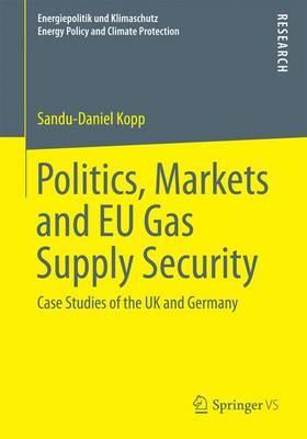 Politics, Markets and EU Gas Supply Security: Case Studies of the UK and Germany