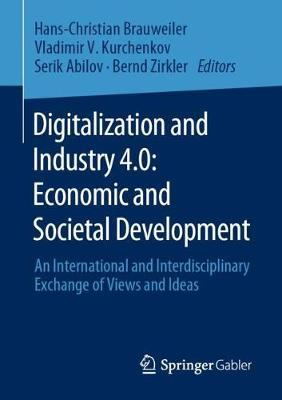 Digitalization and Industry 4.0 Economic and Societal Development  An International and Interdisciplinary Exchange of Views and Ideas