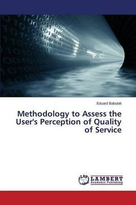 Methodology to Assess the User's Perception of Quality of Service