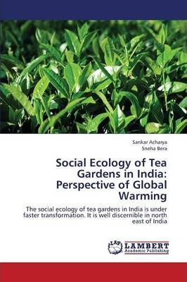 Social Ecology of Tea Gardens in India  Perspective of Global Warming